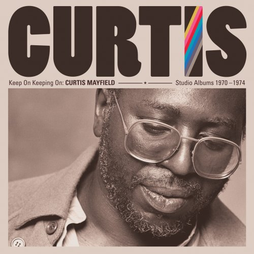 Curtis Mayfield – Keep On Keeping On: Curtis Mayfield Studio Albums 1970-1974 (Remastered) (2019)