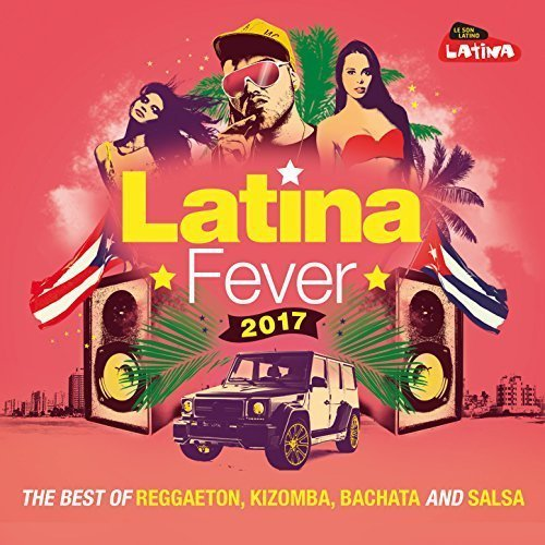 VA – Latina Fever 2017: The Best Of Reggaeton, Kizomba, Bachata And Salsa (2017)