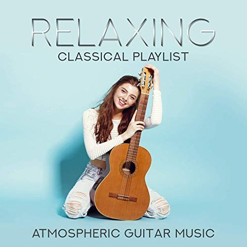 VA – Relaxing Classical Playlist: Atmospheric Guitar Music (2019)
