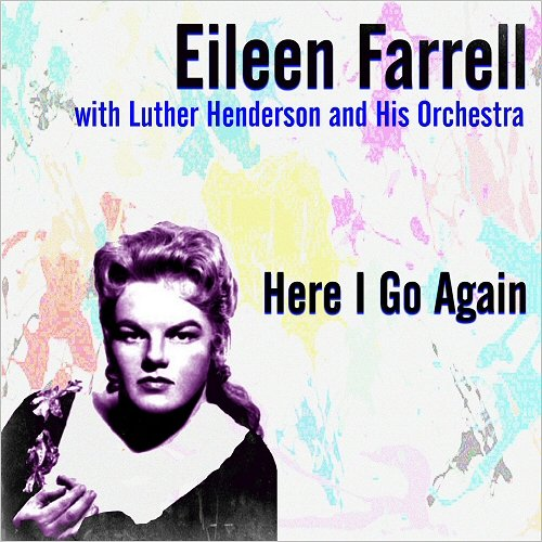 Eileen Farrell & Luther Henderson - Here I Go Again (2018)