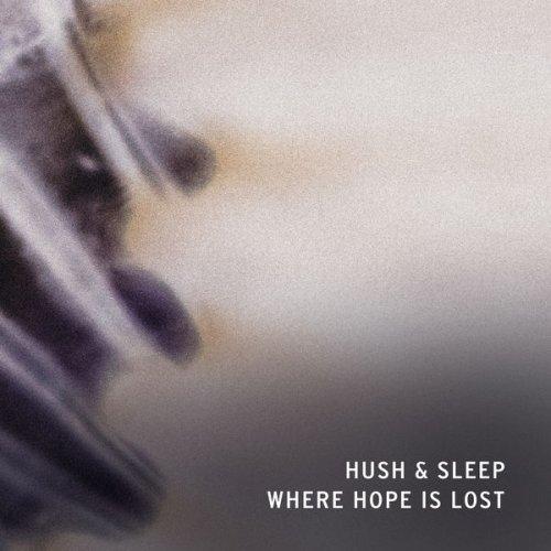 Hush & Sleep - Where Hope Is Lost (2018) [Hi-Res]