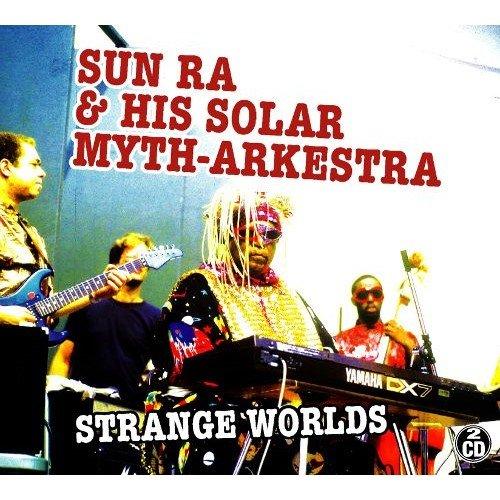 Sun Ra & His Solar Myth-Arkestra - Strange Worlds (2005)