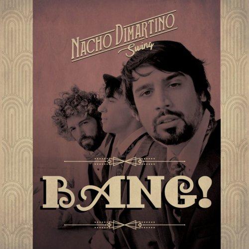 Nacho DiMartino Swing! - Bang! (2019)