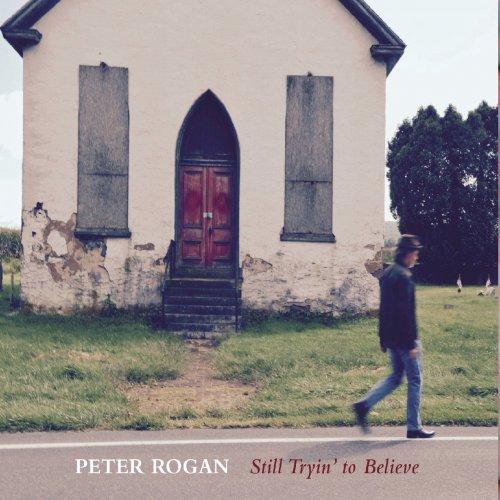Peter Rogan - Still Tryin' To Believe (2019)