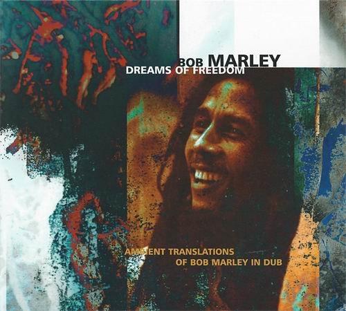 Bob Marley – Dreams of Freedom (Ambient Translations of Bob Marley in Dub) (1997)