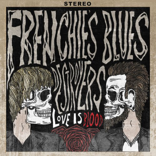 Frenchie's Blues Destroyers - Love Is Blood (2018)