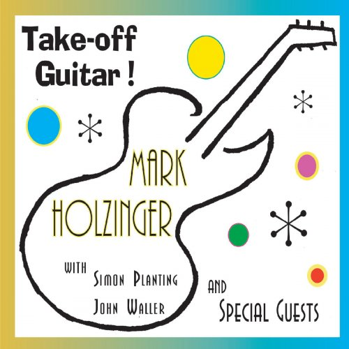 Mark Holzinger – Take-off Guitar! (feat. Simon Planting & John Waller) (2019)