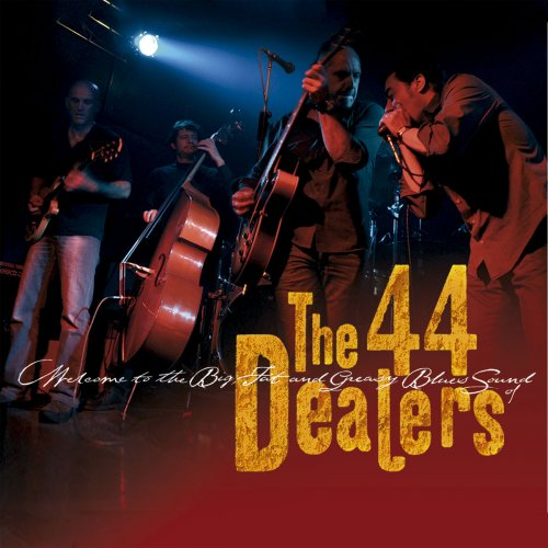 The 44 Dealers - Welcome to the Big Fat and Greasy Blues Sound of the 44 Dealers (2019)